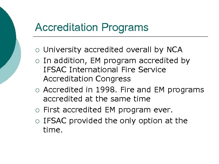 Accreditation Programs ¡ ¡ ¡ University accredited overall by NCA In addition, EM program