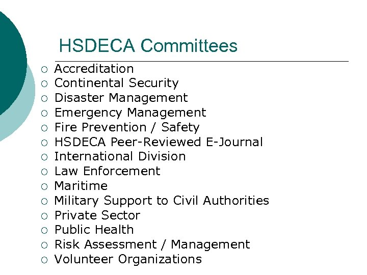 HSDECA Committees ¡ ¡ ¡ ¡ Accreditation Continental Security Disaster Management Emergency Management Fire