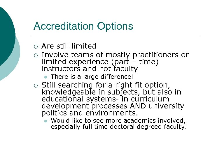 Accreditation Options ¡ ¡ Are still limited Involve teams of mostly practitioners or limited