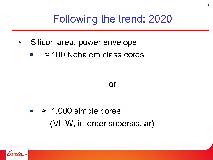 13 Following the trend: 2020 • Silicon area, power envelope § ≈ 100 Nehalem