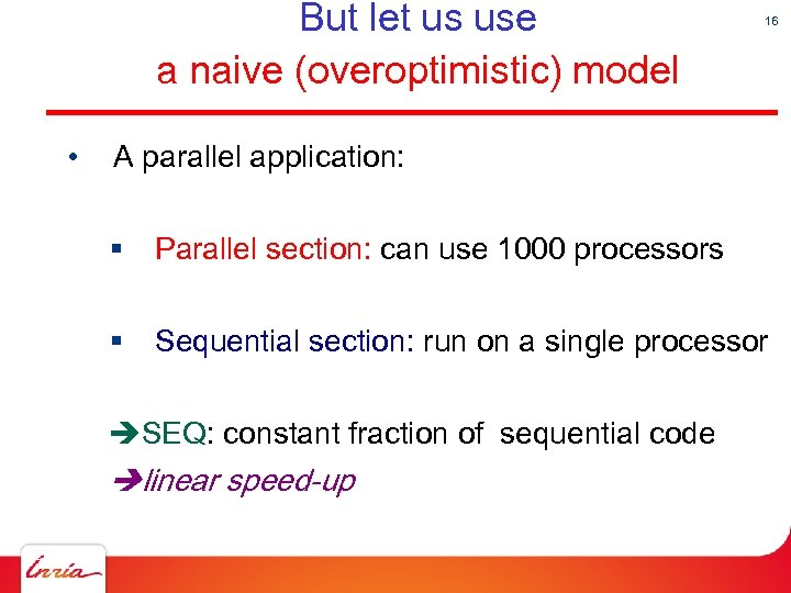 But let us use a naive (overoptimistic) model • 16 A parallel application: §