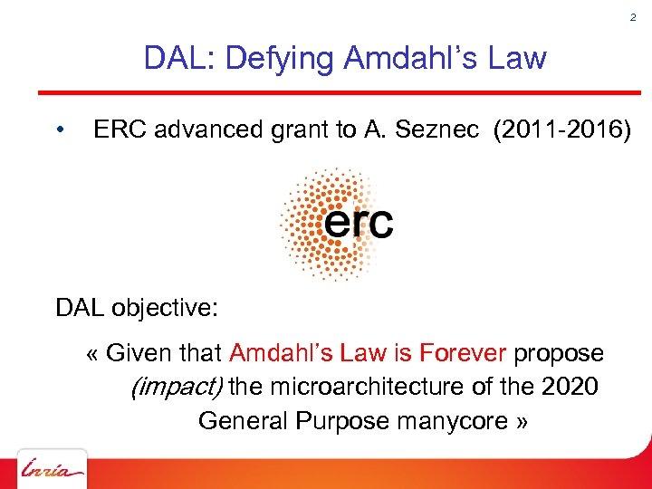 2 DAL: Defying Amdahl's Law • ERC advanced grant to A. Seznec (2011 -2016)