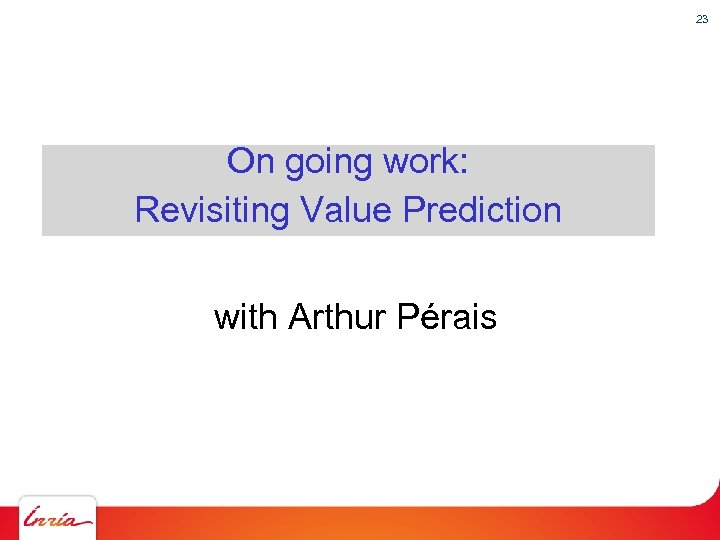 23 On going work: Revisiting Value Prediction with Arthur Pérais