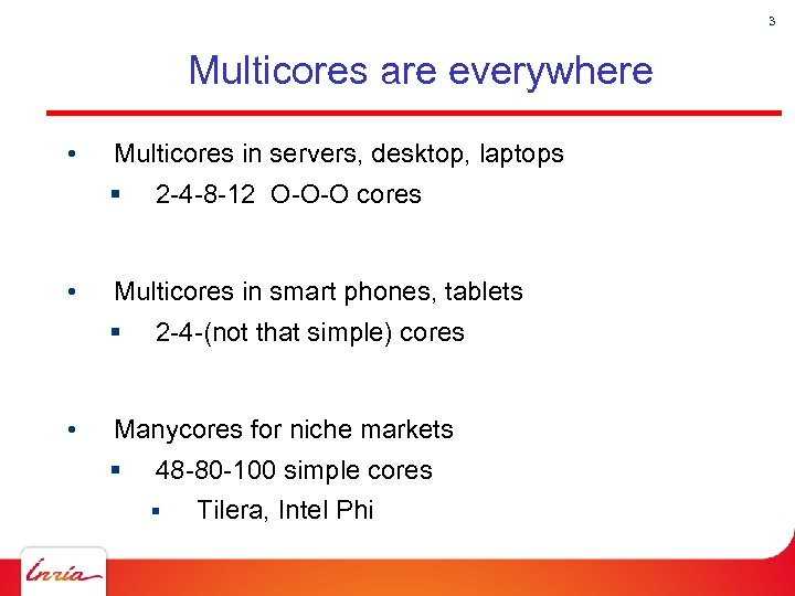 3 Multicores are everywhere • Multicores in servers, desktop, laptops § • Multicores in