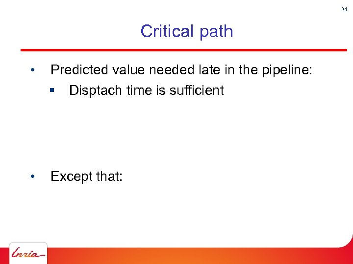 34 Critical path • Predicted value needed late in the pipeline: § • Disptach