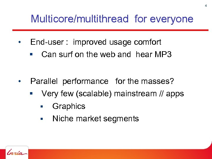 4 Multicore/multithread for everyone • End-user : improved usage comfort § • Can surf