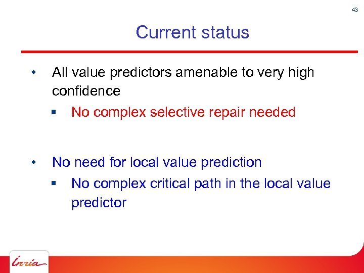 43 Current status • All value predictors amenable to very high confidence § •