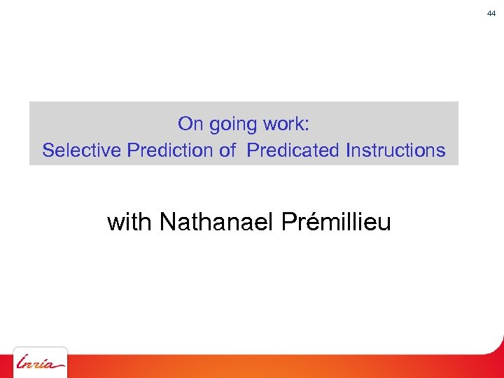44 On going work: Selective Prediction of Predicated Instructions with Nathanael Prémillieu