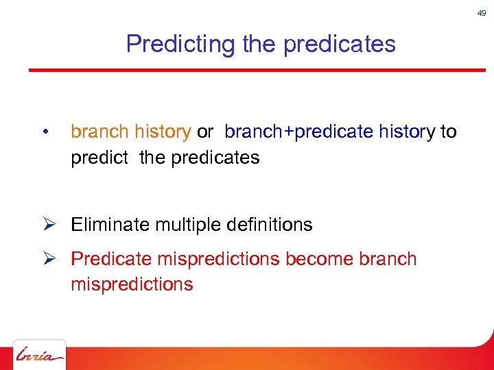 49 Predicting the predicates • branch history or branch+predicate history to predict the predicates