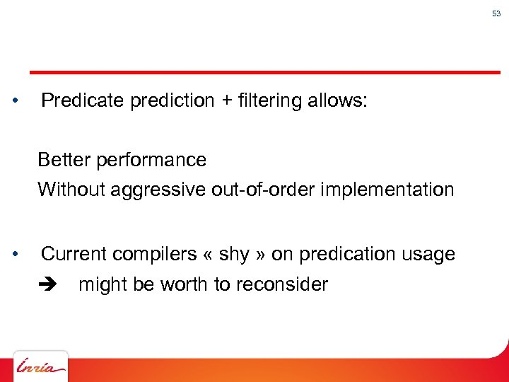 53 • Predicate prediction + filtering allows: Better performance Without aggressive out-of-order implementation •