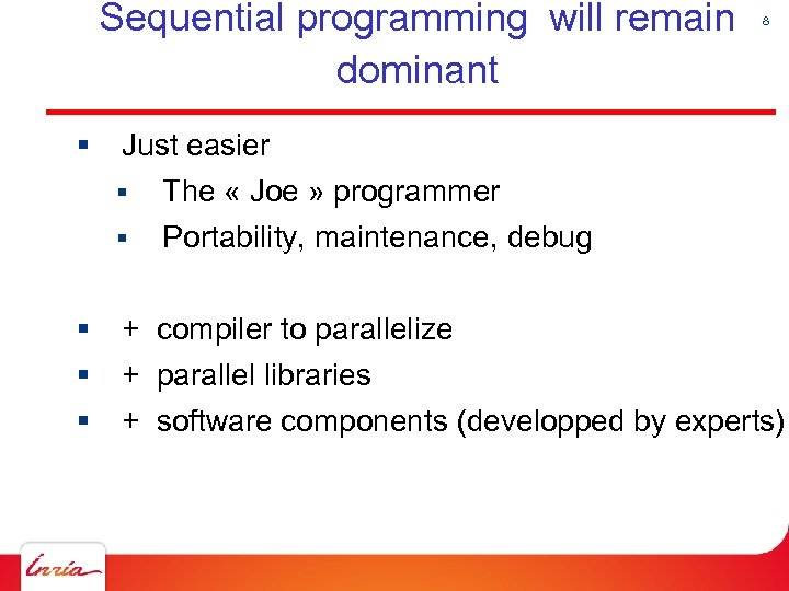Sequential programming will remain dominant § Just easier § The « Joe » programmer