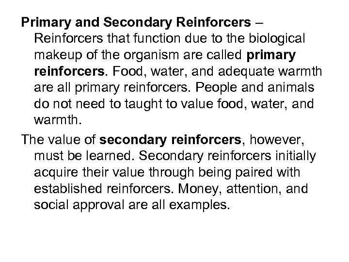 Primary and Secondary Reinforcers – Reinforcers that function due to the biological makeup of