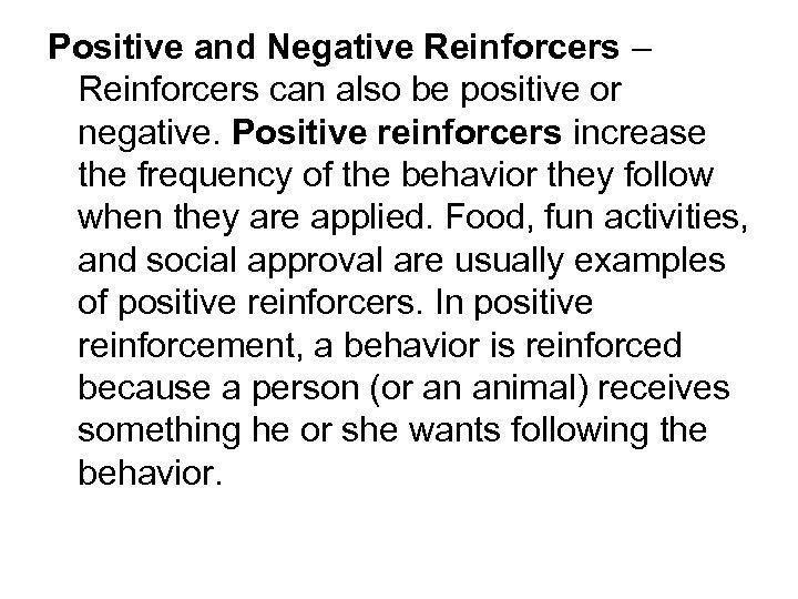Positive and Negative Reinforcers – Reinforcers can also be positive or negative. Positive reinforcers