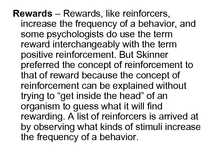 Rewards – Rewards, like reinforcers, increase the frequency of a behavior, and some psychologists