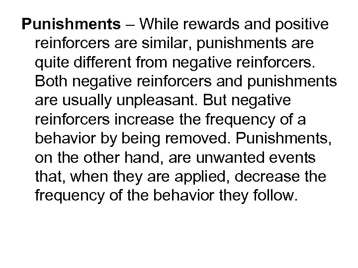 Punishments – While rewards and positive reinforcers are similar, punishments are quite different from