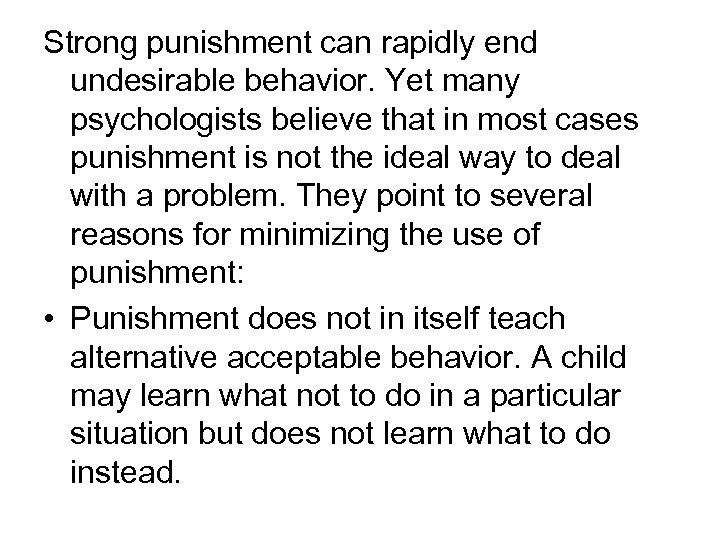Strong punishment can rapidly end undesirable behavior. Yet many psychologists believe that in most