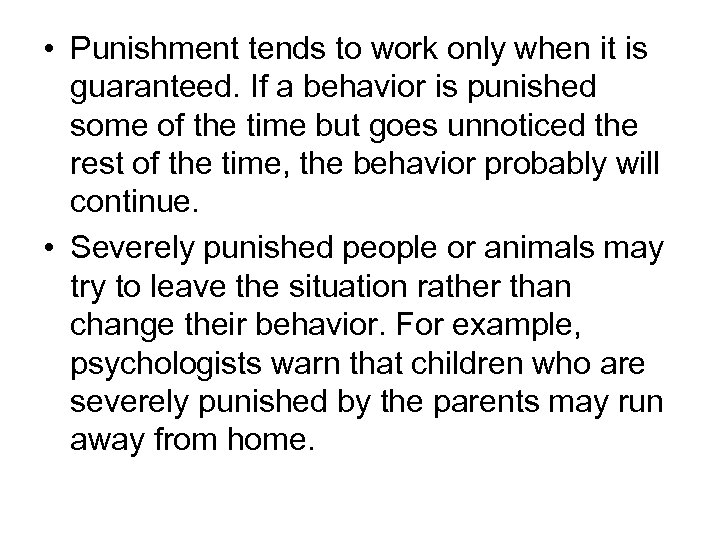 • Punishment tends to work only when it is guaranteed. If a behavior