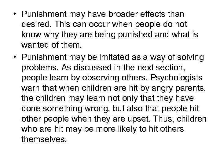 • Punishment may have broader effects than desired. This can occur when people