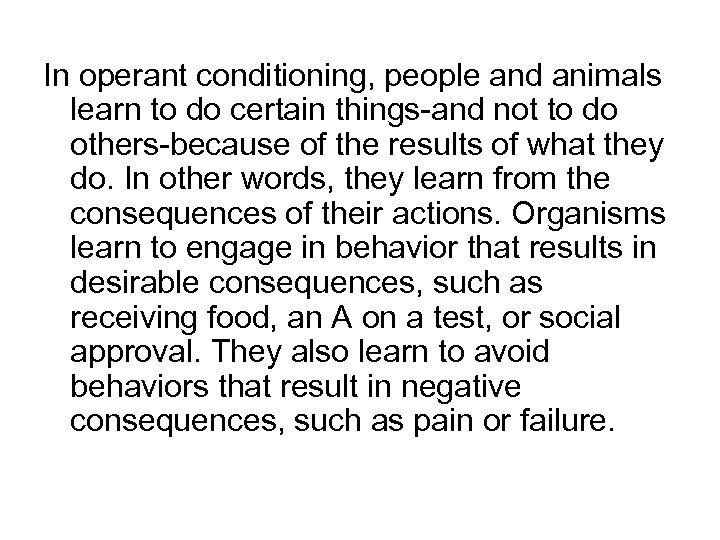 In operant conditioning, people and animals learn to do certain things-and not to do