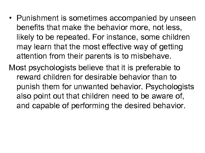 • Punishment is sometimes accompanied by unseen benefits that make the behavior more,