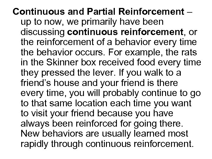 Continuous and Partial Reinforcement – up to now, we primarily have been discussing continuous