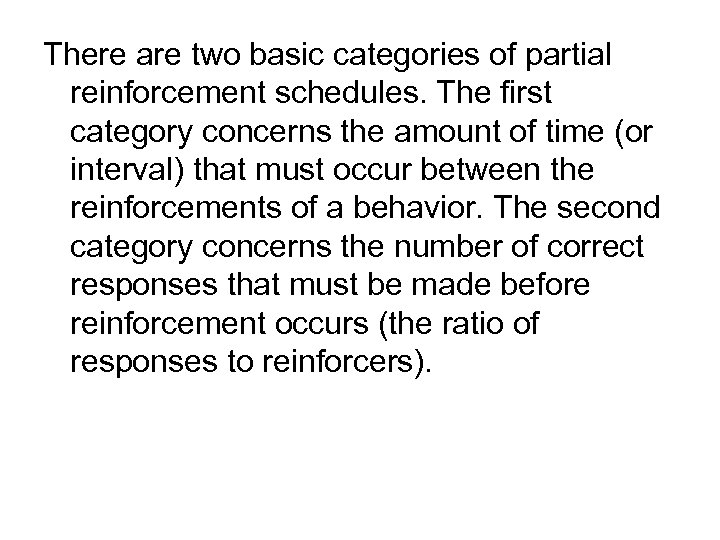 There are two basic categories of partial reinforcement schedules. The first category concerns the