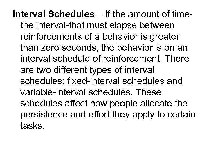 Interval Schedules – If the amount of timethe interval-that must elapse between reinforcements of