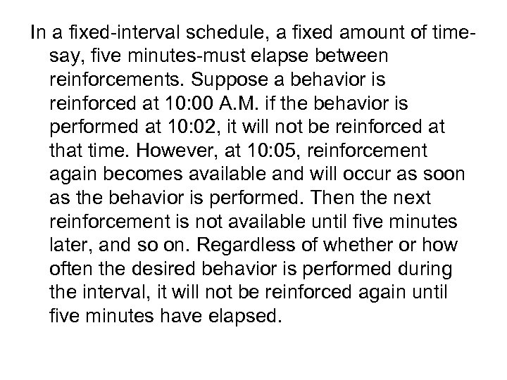 In a fixed-interval schedule, a fixed amount of timesay, five minutes-must elapse between reinforcements.