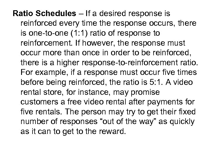 Ratio Schedules – If a desired response is reinforced every time the response occurs,