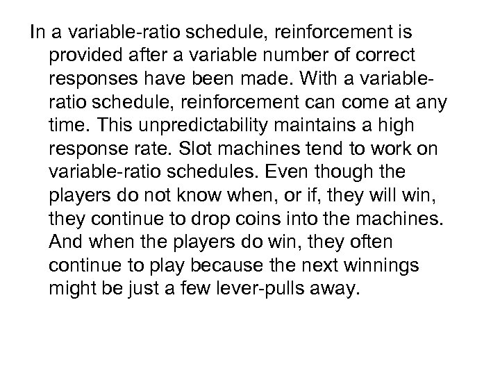 In a variable-ratio schedule, reinforcement is provided after a variable number of correct responses