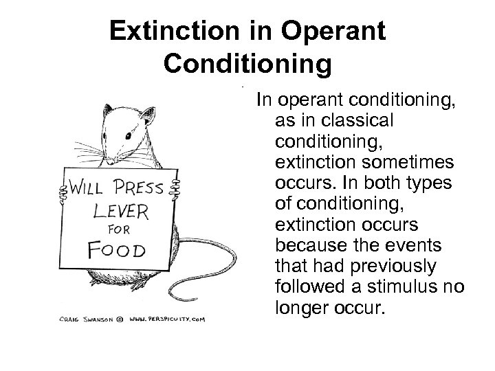 Extinction in Operant Conditioning In operant conditioning, as in classical conditioning, extinction sometimes occurs.