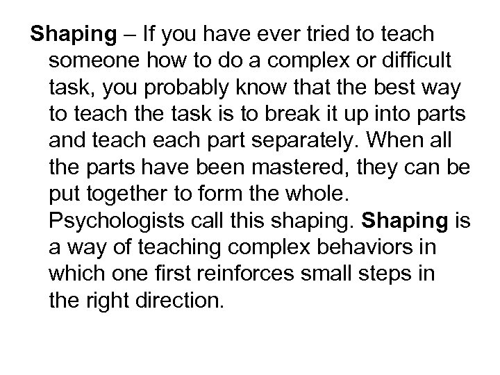 Shaping – If you have ever tried to teach someone how to do a