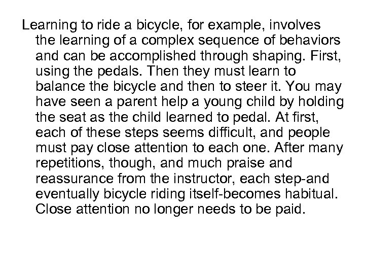 Learning to ride a bicycle, for example, involves the learning of a complex sequence