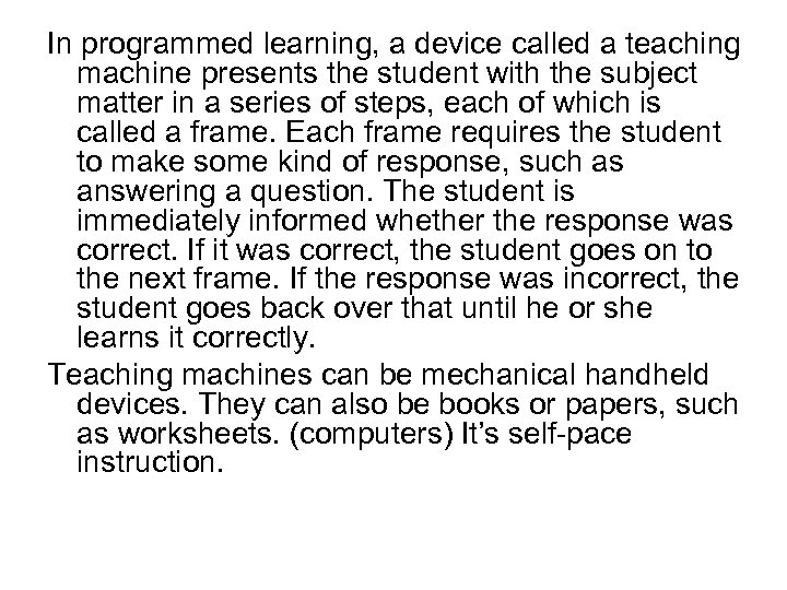 In programmed learning, a device called a teaching machine presents the student with the