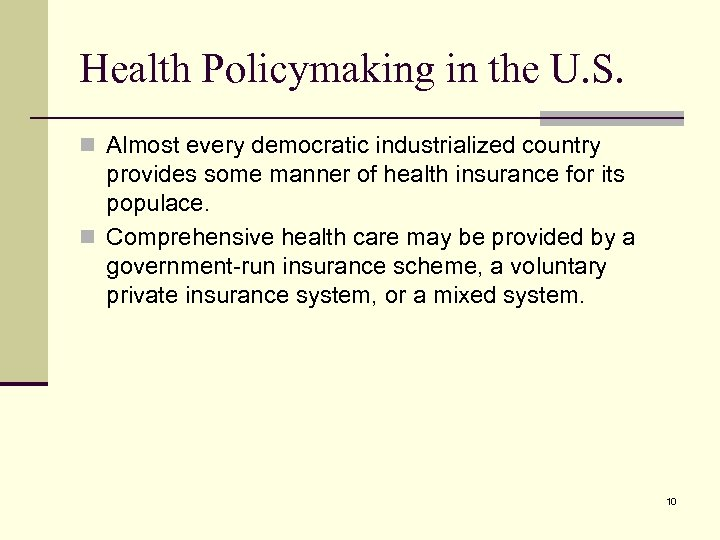 Health Policymaking in the U. S. n Almost every democratic industrialized country provides some