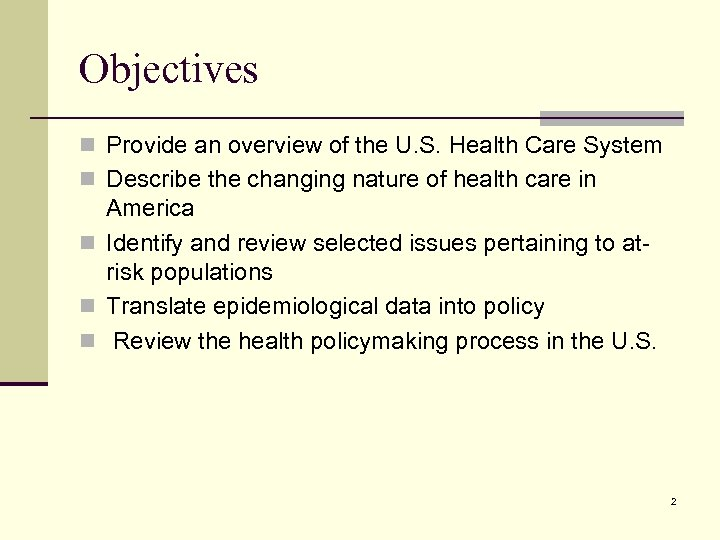 Objectives n Provide an overview of the U. S. Health Care System n Describe
