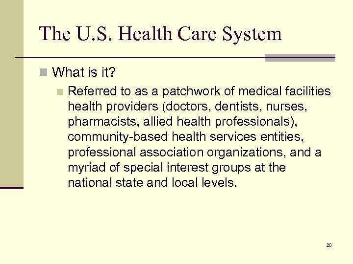 The U. S. Health Care System n What is it? n Referred to as