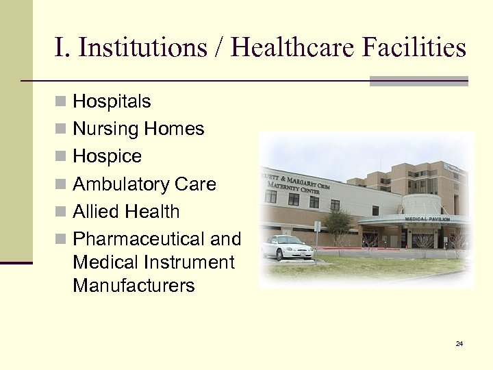 I. Institutions / Healthcare Facilities n Hospitals n Nursing Homes n Hospice n Ambulatory