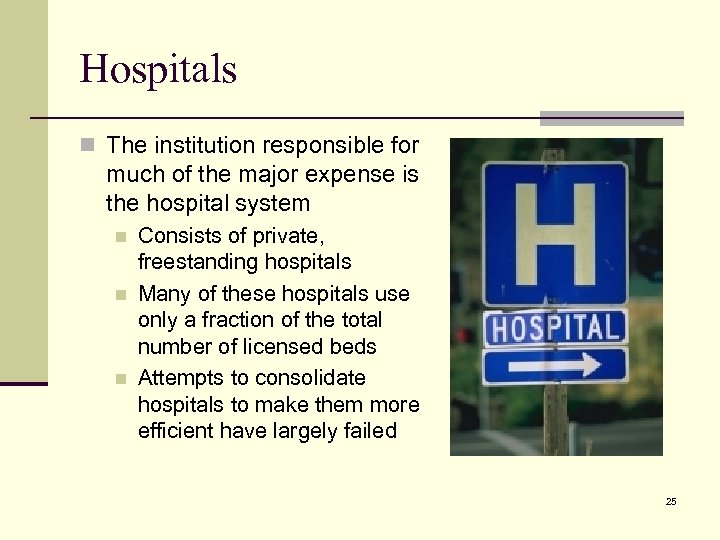 Hospitals n The institution responsible for much of the major expense is the hospital