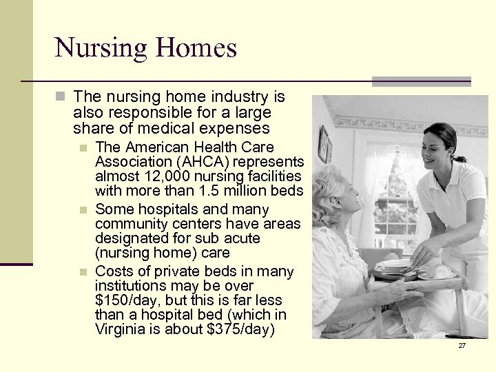 Nursing Homes n The nursing home industry is also responsible for a large share