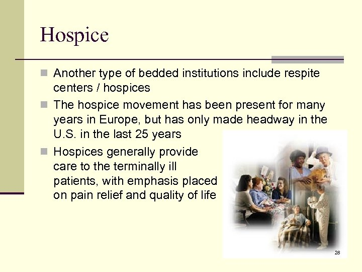 Hospice n Another type of bedded institutions include respite centers / hospices n The