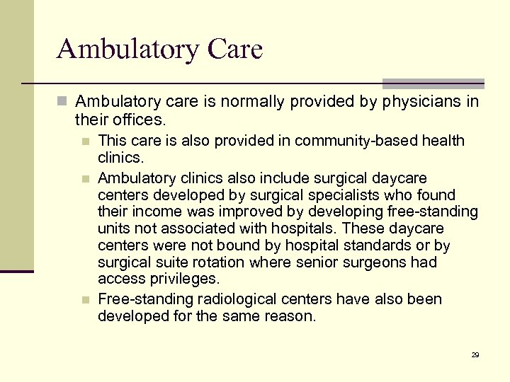 Ambulatory Care n Ambulatory care is normally provided by physicians in their offices. n