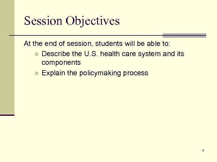Session Objectives At the end of session, students will be able to: n Describe
