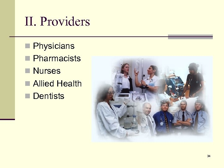 II. Providers n Physicians n Pharmacists n Nurses n Allied Health n Dentists 34