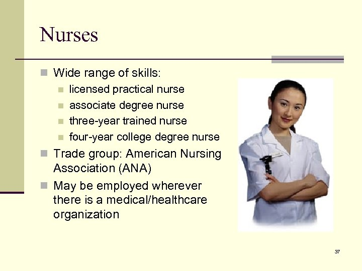 Nurses n Wide range of skills: n licensed practical nurse n associate degree nurse