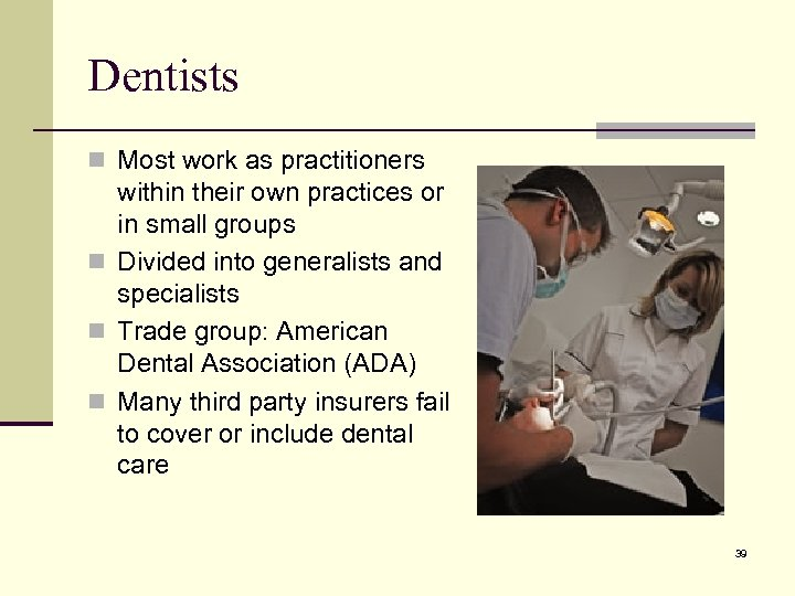 Dentists n Most work as practitioners within their own practices or in small groups