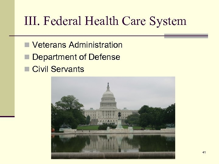 III. Federal Health Care System n Veterans Administration n Department of Defense n Civil