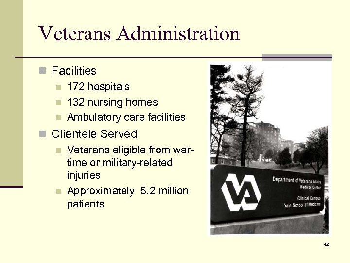 Veterans Administration n Facilities n 172 hospitals n 132 nursing homes n Ambulatory care
