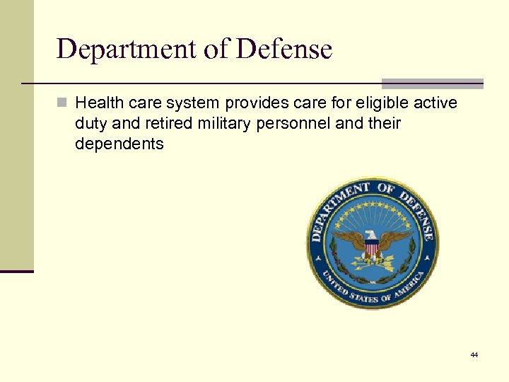 Department of Defense n Health care system provides care for eligible active duty and