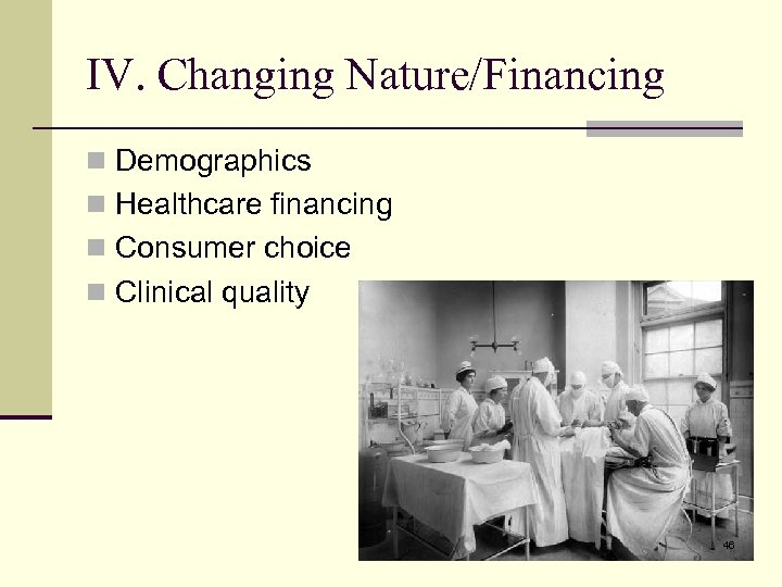 IV. Changing Nature/Financing n Demographics n Healthcare financing n Consumer choice n Clinical quality